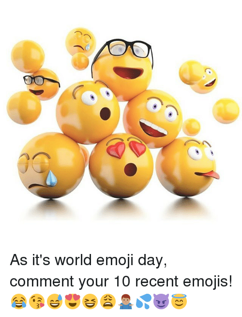 Emoji, Memes, and Emojis: As it's world emoji day, comment your 10 recent emojis! 😂😘😅😍😆😩🤷🏽‍♂️💦😈😇