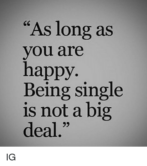 As Long As You Are Happy Being Single Is Not A Big Deal 6c Ig Meme