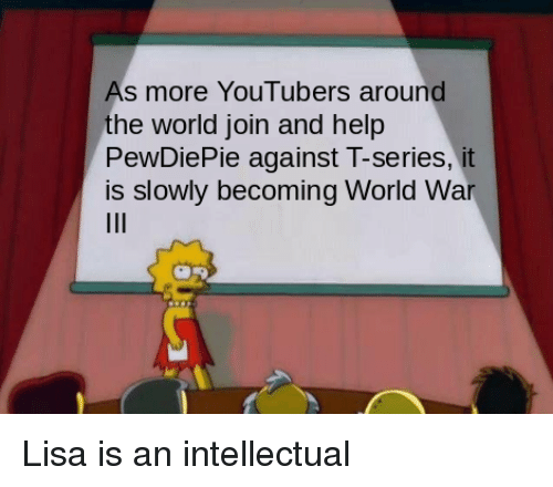 Help, World, and Dank Memes: As more YouTubers around  the world join and help  PewDiePie against T-series, it  is slowly becoming World War