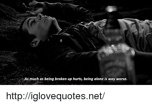 Being Alone, Http, and Net: As much as being broken up hurts, being alone is way worse. http://iglovequotes.net/