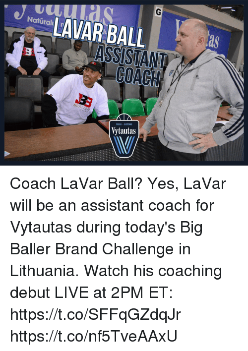 Memes, Live, and Watch: as  Natural  BICALLER  RAND  PRIENAL-BIRSTONAS  Vytautas Coach LaVar Ball? Yes, LaVar will be an assistant coach for Vytautas during today's Big Baller Brand Challenge in Lithuania.   Watch his coaching debut LIVE at 2PM ET: https://t.co/SFFqGZdqJr https://t.co/nf5TveAAxU