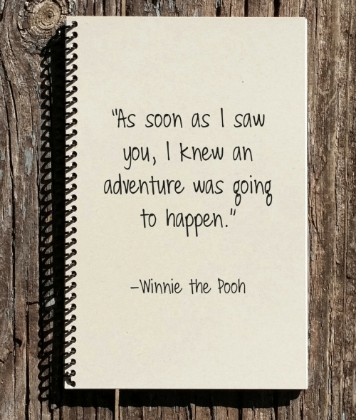 Saw, Soon..., and Winnie the Pooh: As soon as I saw  ou, I knew an  adventure was going  to happen  Winnie the Pooh