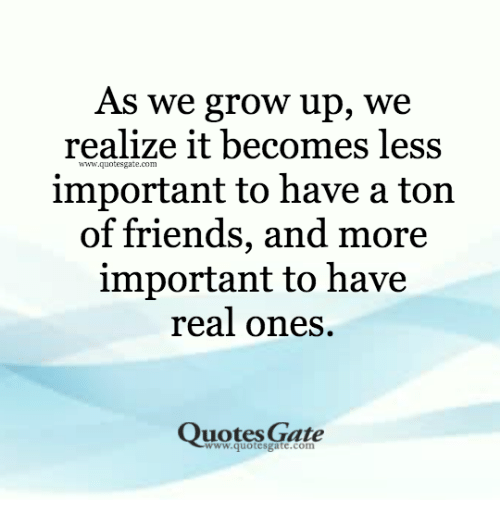As We Grow Up We Realize It Becomes Less Important To Have A Ton Of Beauteous Grow Up Quotes