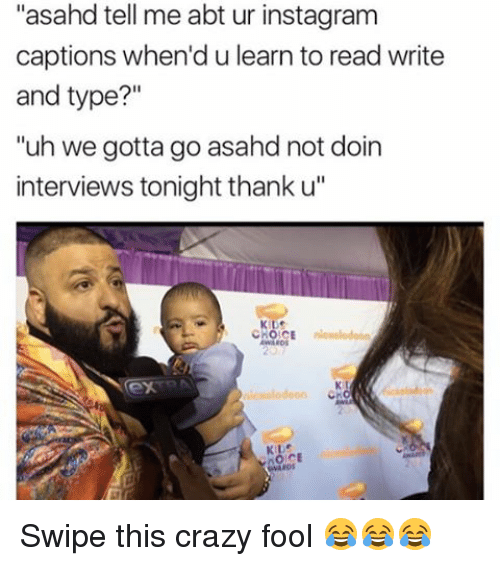 "Memes, 🤖, and Reading: ""asahd tell me abt ur instagram  captions when du learn to read write  and type?""  ""uh we gotta go asahd not doin  interviews tonight thank u""  KIDE Swipe this crazy fool 😂😂😂"