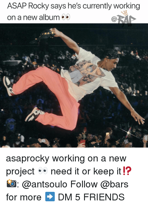 Friends, Memes, and Rocky: ASAP Rocky says he's currently working  on a new album asaprocky working on a new project 👀 need it or keep it⁉️ 📸: @antsoulo Follow @bars for more ➡️ DM 5 FRIENDS