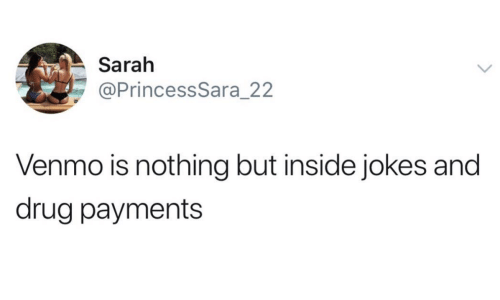 Asarah venmo is nothing but inside jokes and drug payments jokes meme on sizzle - Princesse sarah 22 ...