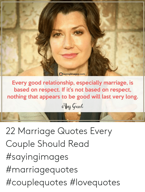 Marriage, Respect, and Good: asayinglmages.com  Every good relationship, especially marriage, is  based on respect. If it's not based on respect,  nothing that appears to be good will last very long. 22 Marriage Quotes Every Couple Should Read #sayingimages #marriagequotes #couplequotes #lovequotes