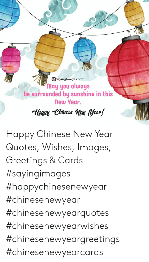 New Year's, Chinese, and Happy: aSayinglmages.com  may you always  be surrounded bu sunshine in this  new Year.  eeey Chinese ne Hear Happy Chinese New Year Quotes, Wishes, Images, Greetings & Cards #sayingimages #happychinesenewyear #chinesenewyear #chinesenewyearquotes #chinesenewyearwishes #chinesenewyeargreetings #chinesenewyearcards