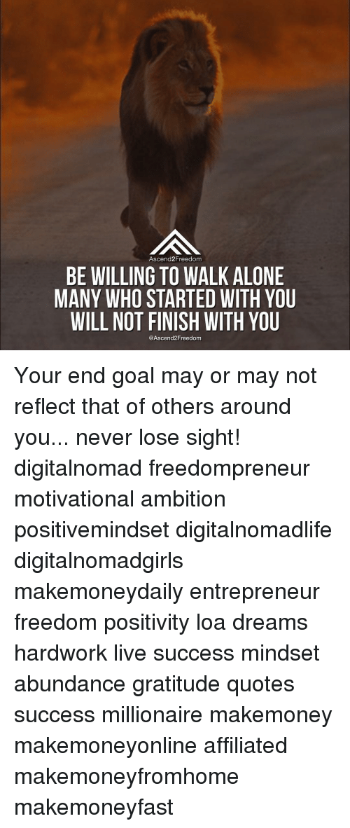 Ascend2 Freedom BE WILLING TO WALK ALONE MANY WHO STARTED WITH YOU ...