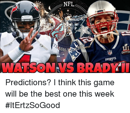 Ash, Memes, and Patriotic: ASH  CHAMPION  PATRIOTS  WATSON VS BRADYIl Predictions? I think this game will be the best one this week #ItErtzSoGood