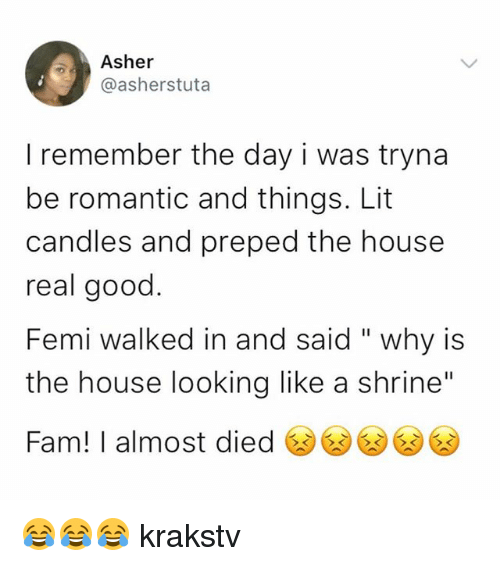 """Fam, Lit, and Memes: Asher  @asherstuta  I remember the day i was tryna  be romantic and things. Lit  candles and preped the house  real good  Femi walked in and said """"why is  the house looking like a shrine""""  Fam! I almost died凶凶凶凶 😂😂😂 krakstv"""