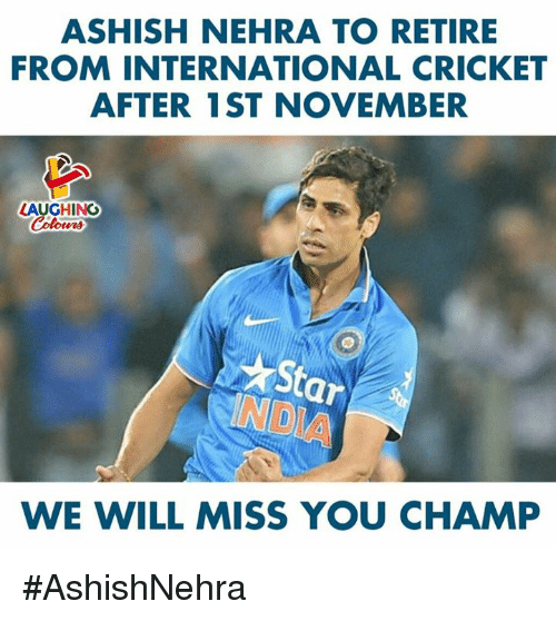 Cricket, Star, and International: ASHISH NEHRA TO RETIRE  FROM INTERNATIONAL CRICKET  AFTER 1ST NOVEMBER  LAUGHING  Colours  Star  NDIA  WE WILL MISS YOU CHAMP #AshishNehra