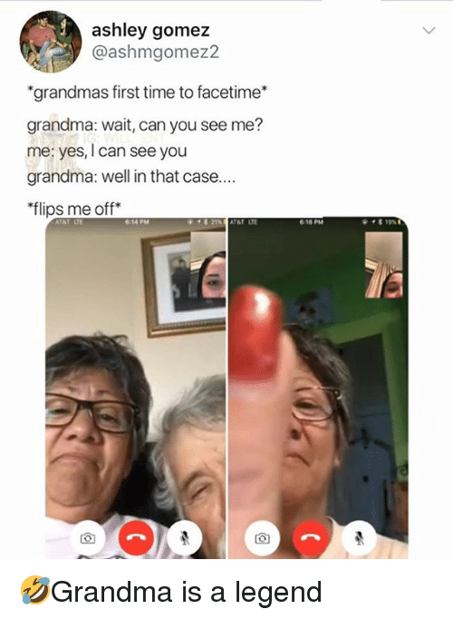 "Facetime, Grandma, and Memes: ashley gomez  @ashmgomez2  ""grandmas first time to facetime*  grandma: wait, can you see me?  me: yes, I can see you  grandma: well in that case...  flips me off*  614 PM  618 PM 🤣Grandma is a legend"
