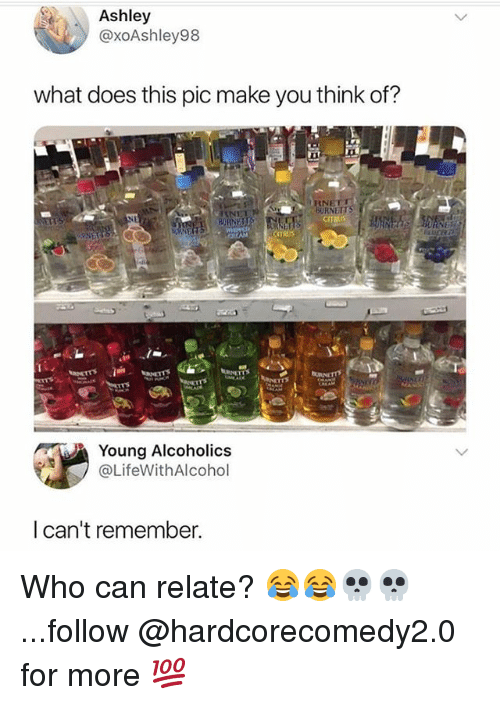 Funny, What Does, and Who: Ashley  @xoAshley98  what does this pic make you think of?  Young Alcoholics  @LifeWithAlcohol  I can't remember Who can relate? 😂😂💀💀...follow @hardcorecomedy2.0 for more 💯