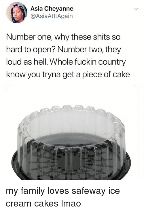 Family, Lmao, and Cake: Asia Cheyanne  @AsiaAtltAgain  Number one, why these shits so  hard to open? Number two, they  loud as hell. Whole fuckin country  know you tryna get a piece of cake my family loves safeway ice cream cakes lmao