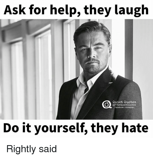 Ask for help they laugh quiet quotes quiet quotes facebook facebook help and quiet ask for help they laugh quiet quotes solutioingenieria Choice Image