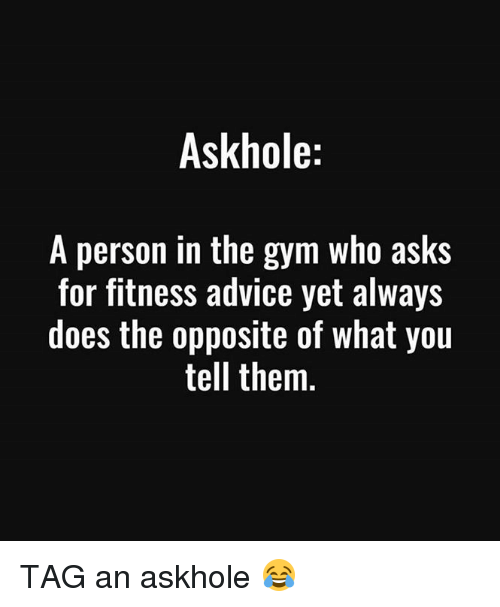 ask hole a person in the gym who asks for 23566409 ask hole a person in the gym who asks for fitness advice yet always