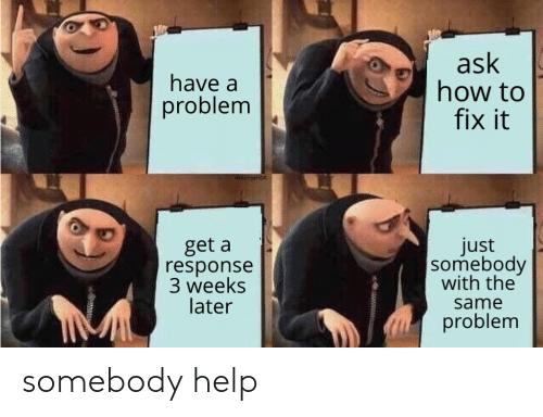 Help, How To, and How: ask  how to  fix it  have a  problem  4K60fpsHDR  just   somebody  with the  get a  response  3 weeks  later  same  problem somebody help