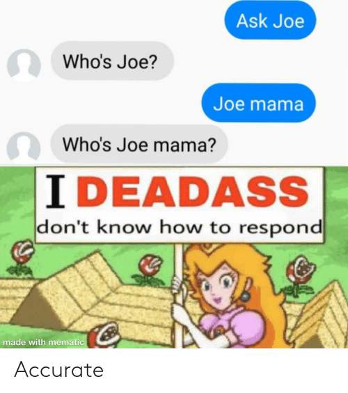 Ask Joe Who S Joe Joe Mama Who S Joe Mama I Deadass Don T Know How To Respond Made With Mematic Accurate Reddit Meme On Me Me There are 3 don't ask who joe is for sale on etsy, and they cost $19.66 on average. ask joe who s joe joe mama who s joe