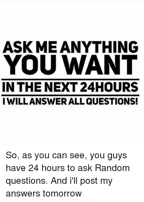 ask me anything you want