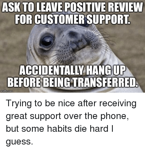 ASK TO LEAVE POSITIVE REVIEW FOR CUSTOMER SUPPORT UP