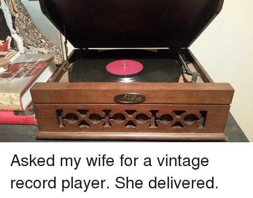 Asked My Wife for a Vintage Record Player She Delivered | Funny Meme