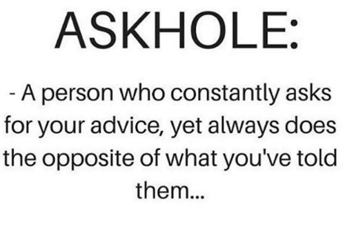 askhole a person who constantly asks for your advice yet 4609904 25 best ask hole memes told memes, personalize memes, askhole memes