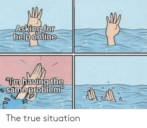 True, Asking, and For: Asking for  helponline  Om having the  osame problem  00 The true situation