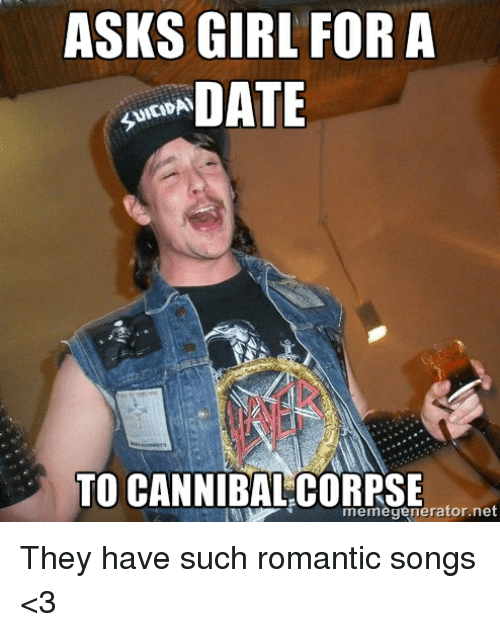 asks girl for a date to cannibal corpse net meme 22496080 ✅ 25 best memes about imgur meme generator imgur meme,Cannibal Corpse Meme