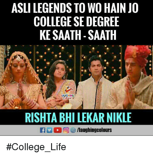 College, Life, and Indianpeoplefacebook: ASLI LEGENDS TO WO HAIN JO  COLLEGE SE DEGREE  KE SAATH- SAATH  GHING  RISHTA BHI LEKAR NIKLE #College_Life