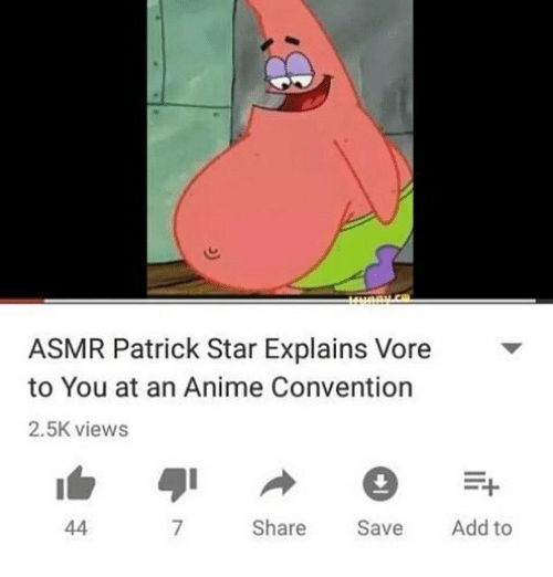 Anime, Memes, and Patrick Star: ASMR Patrick Star Explains Vore  to You at an Anime Convention  2.5K views  7  Share Save Add to