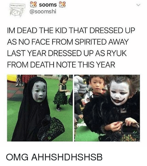 Omg, Tumblr, and Spirited Away: asoomshi  IM DEAD THE KID THAT DRESSED UP  AS NO FACE FROM SPIRITED AWAY  LAST YEAR DRESSED UP AS RYUK  FROM DEATH NOTE THIS YEAR OMG AHHSHDHSHSB