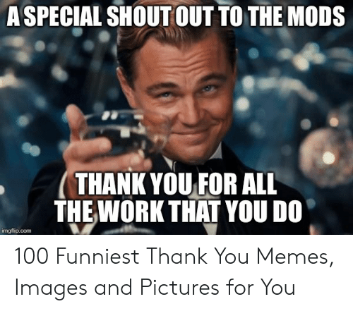 Aspecial Shout Out To The Mods Thank You For All The Work That You