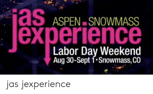 Aspen, Labor Day, and Experience: ASPEN SNOWMASS  experience  Labor Day Weekend  Aug 30-Sept 1.Snowmass, CO jas jexperience