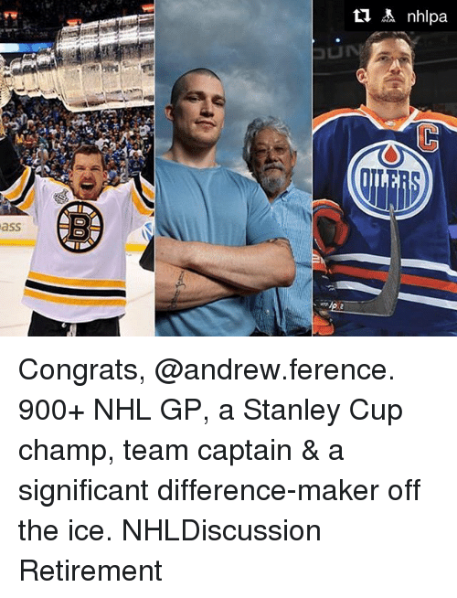 Ass, Memes, and National Hockey League (NHL): ass Congrats, @andrew.ference. 900+ NHL GP, a Stanley Cup champ, team captain & a significant difference-maker off the ice. NHLDiscussion Retirement