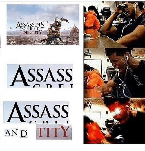 Memes, Tity, and 🤖: ASSASSINS  C R E E D  IDENTITY  ASSASS  ASSASSv  AND TITY