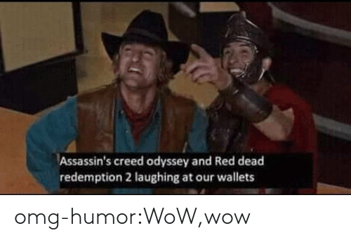 Omg, Tumblr, and Wow: Assassin's creed odyssey and Red dead  redemption 2 laughing at our wallets omg-humor:WoW,wow
