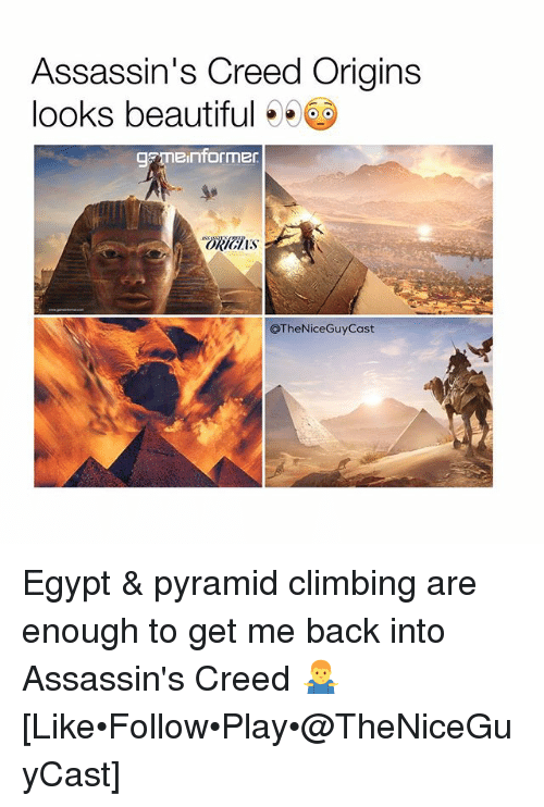 Beautiful, Climbing, and Memes: Assassin's Creed Origins  looks beautiful  an informer  OTheNiceGuy Cast Egypt & pyramid climbing are enough to get me back into Assassin's Creed 🤷♂️ [Like•Follow•Play•@TheNiceGuyCast]
