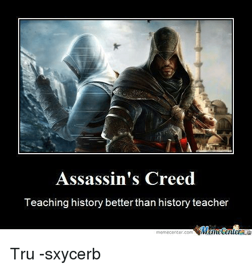 Assassination, Memes, and Assassin's Creed: Assassin's Creed  Teaching history better than history teacher  Meme Center Tru -sxycerb