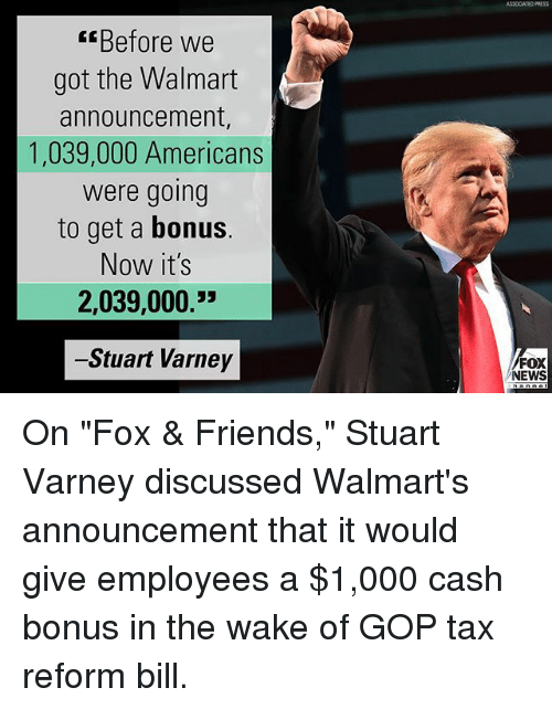"Friends, Memes, and News: ASSOCATED PRESS  Before we  got the Walmart  announcement,  1,039,000 Americans  were going  to get a bonus  Now it's  2,039,000.""  -Stuart Varney  FOX  NEWS On ""Fox & Friends,"" Stuart Varney discussed Walmart's announcement that it would give employees a $1,000 cash bonus in the wake of GOP tax reform bill."