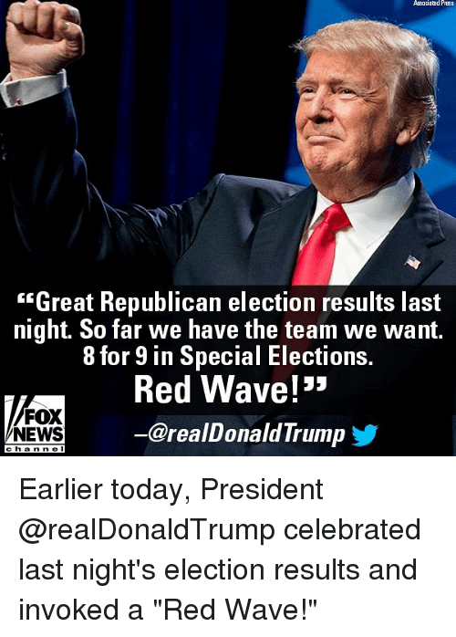 """Memes, News, and Fox News: Associatad PreBss  """"Great Republican election results last  night So far we have the team we want.  8 for 9 in Special Elections.  Red Wave!'  ー@realDonaldTrump  FOX  NEWS  ehanne l Earlier today, President @realDonaldTrump celebrated last night's election results and invoked a """"Red Wave!"""""""