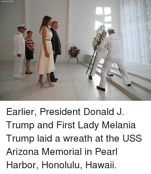 Melania Trump, Memes, and Arizona: ASSOCIATED PRESS Earlier, President Donald J. Trump and First Lady Melania Trump laid a wreath at the USS Arizona Memorial in Pearl Harbor, Honolulu, Hawaii.