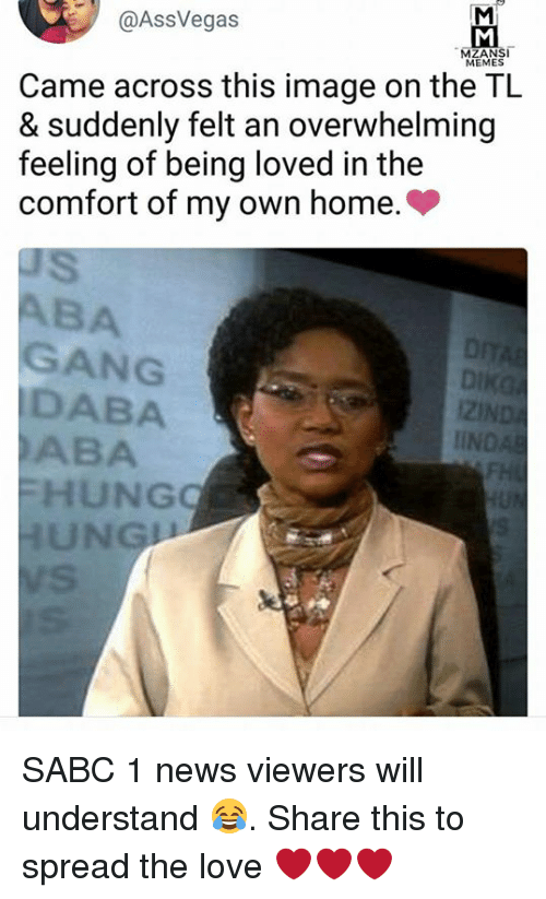 Comfortable, Love, and Memes: @AssVegas  MEMES  Came across this image on the TL  & suddenly felt an overwhelming  feeling of being loved in the  comfort of my own home.>  BA  GANG  DABA  ABA  i2l  IIN  HUNG  UNG SABC 1 news viewers will understand 😂. Share this to spread the love ❤️❤️❤️