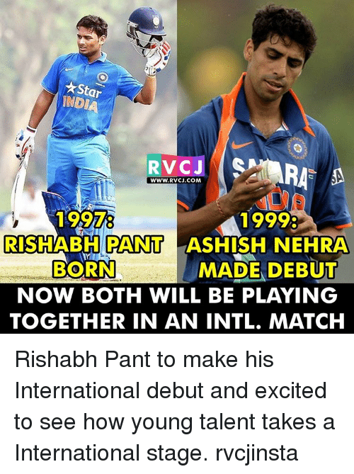 Memes, International, and 🤖: AStar  INDIA  RTV CJ  WWW, RVCJ.COM  1999:  RISHABH PANT  LASHISH NEHRA  MADE DEBUT  BORN  NOW BOTH WILL BE PLAYING  TOGETHER IN AN INTL. MATCH Rishabh Pant to make his International debut and excited to see how young talent takes a International stage. rvcjinsta