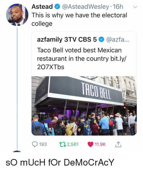 College, Taco Bell, and Cbs: Astead ^ @AsteadWesley 16h  This is why we have the electoral  college  azfamily 3TV CBS 5 @azfa  Taco Bell voted best Mexican  restaurant in the country bit.ly/  207XTbs  193 ロ2,561  11.9K ,↑