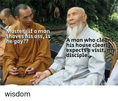 Memes, House, and Wisdom: aster, if a man  haveshis ass, is  A man who clea  his house clearl  expects a visit  disciple  egay?? wisdom