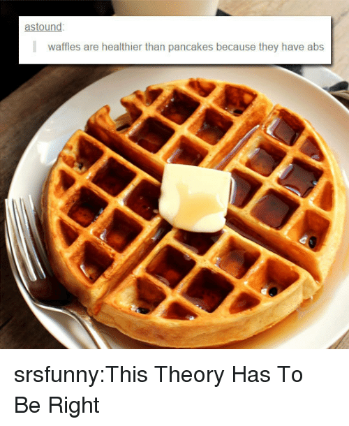 Tumblr, Blog, and Http: astound  waffles are healthier than pancakes because they have abs srsfunny:This Theory Has To Be Right