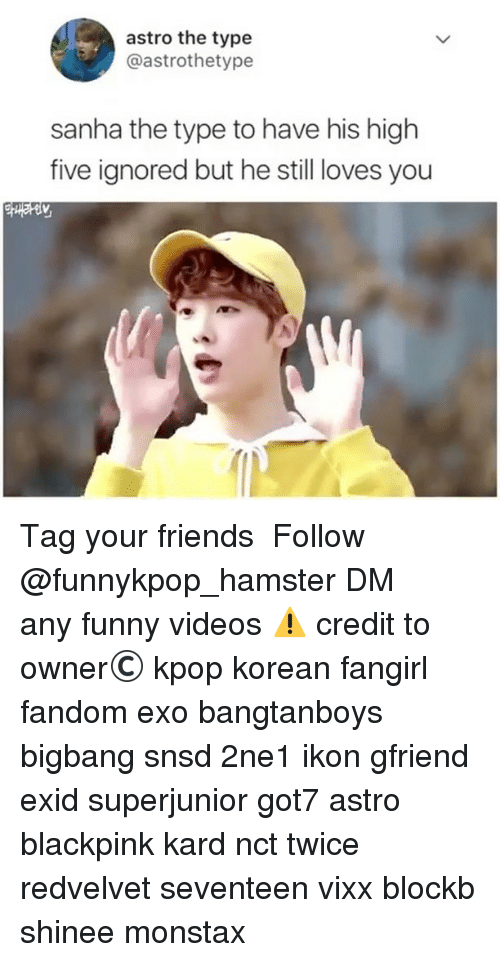 Friends, Funny, and Memes: astro the type  @astrothetype  sanha the type to have his high  five ignored but he still loves you 》Tag your friends 》》 Follow @funnykpop_hamster 》》》DM any funny videos ⚠ credit to owner© kpop korean fangirl fandom exo bangtanboys bigbang snsd 2ne1 ikon gfriend exid superjunior got7 astro blackpink kard nct twice redvelvet seventeen vixx blockb shinee monstax