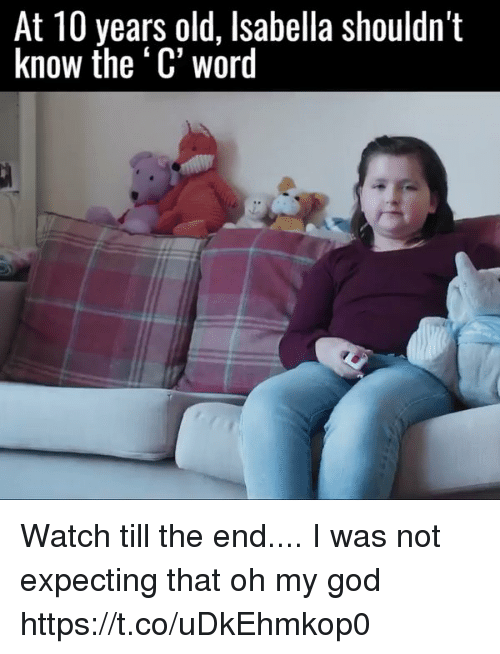 Funny, God, and Oh My God: At 10 years old, Isabella shouldn't  know the C word Watch till the end.... I was not expecting that oh my god https://t.co/uDkEhmkop0