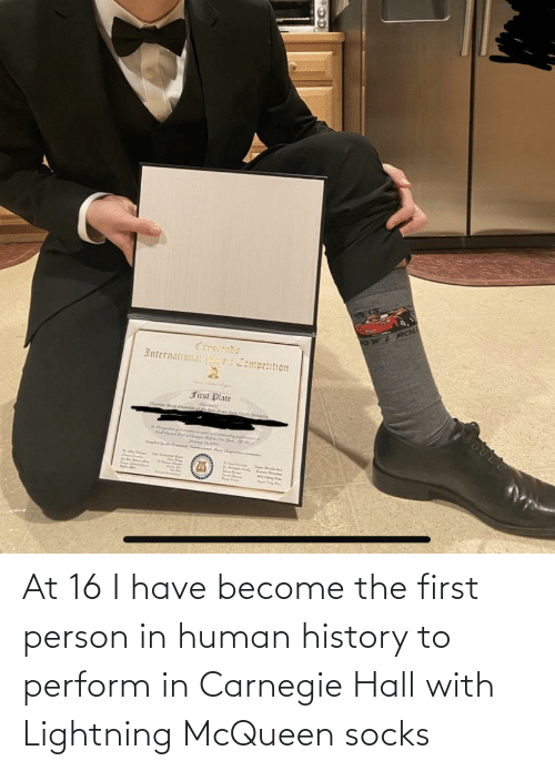 History, Lightning, and Human: At 16 I have become the first person in human history to perform in Carnegie Hall with Lightning McQueen socks